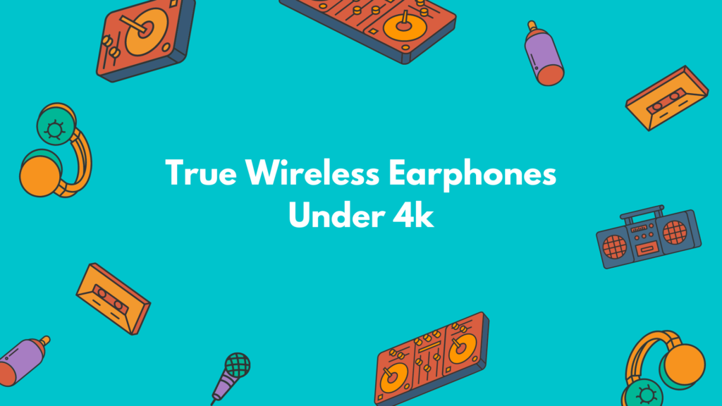 True Wireless Earphones Under 4000Rs